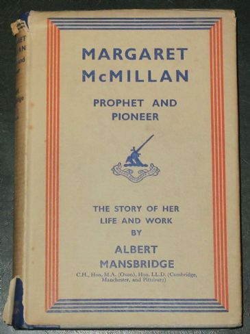 Margaret McMillan - Prophet and Pioneer, The Story of Her Life and Work, by Albert Mansbridge
